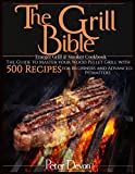The Grill Bible • Traeger Grill & Smoker Cookbook:...