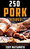 250 Recipes for Pork: Barbecue sauces and rubs for...