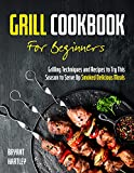 Grill Cookbook for Beginners: Grilling Techniques and...