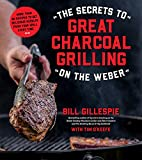 The Secrets to Great Charcoal Grilling on the Weber:...