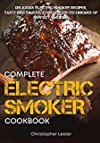 The Complete Electric Smoker Cookbook: Delicious...