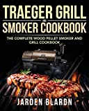 Traeger Grill & Smoker Cookbook: The Complete Wood...