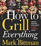 How to Grill Everything: Simple Recipes for Great...