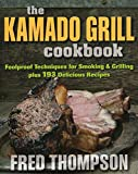 The Kamado Grill Cookbook: Foolproof Techniques for...